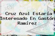 Cruz Azul Estaría Interesado En <b>Gastón Ramírez</b>