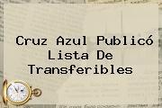 <b>Cruz Azul</b> Publicó Lista De Transferibles