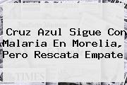 <b>Cruz Azul</b> Sigue Con Malaria En Morelia, Pero Rescata Empate