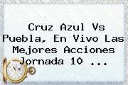 <b>Cruz Azul Vs Puebla</b>, En Vivo Las Mejores Acciones Jornada 10 <b>...</b>