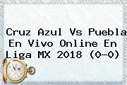 <b>Cruz Azul Vs Puebla</b> En Vivo Online En Liga MX 2018 (0-0)