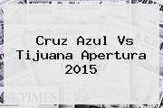 <b>Cruz Azul Vs Tijuana</b> Apertura 2015