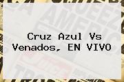 <b>Cruz Azul Vs Venados</b>, EN VIVO
