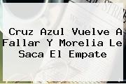 <b>Cruz Azul</b> Vuelve A Fallar Y Morelia Le Saca El Empate