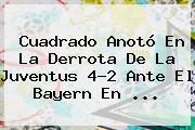 Cuadrado Anotó En La Derrota De La <b>Juventus</b> 4-2 Ante El Bayern En <b>...</b>