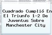 Cuadrado Cumplió En El Triunfo 1-2 De <b>Juventus</b> Sobre Manchester City