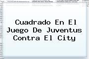 Cuadrado En El Juego De <b>Juventus</b> Contra El City