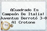 ¡Cuadrado Es Campeón De Italia! <b>Juventus</b> Derrotó 3-0 Al Crotone