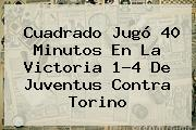 Cuadrado Jugó 40 Minutos En La Victoria 1-4 De <b>Juventus</b> Contra Torino