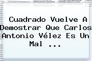 <b>Cuadrado</b> Vuelve A Demostrar Que Carlos Antonio Vélez Es Un Mal ...
