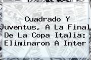 Cuadrado Y <b>Juventus</b>, A La Final De La Copa Italia: Eliminaron A Inter