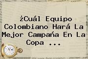 ¿Cuál Equipo Colombiano Hará La Mejor Campaña En La <b>Copa</b> <b>...</b>