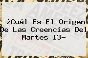 ¿Cuál Es El Origen De Las Creencias Del <b>Martes 13</b>?