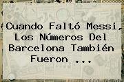 Cuando Faltó Messi, Los Números Del <b>Barcelona</b> También Fueron <b>...</b>