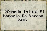¿Cuándo Inicia El <b>horario De Verano</b> 2016?