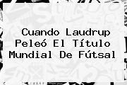 Cuando Laudrup Peleó El Título Mundial De Fútsal