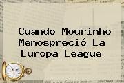 Cuando Mourinho Menospreció La <b>Europa League</b>
