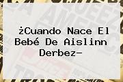 ¿Cuando Nace El Bebé De <b>Aislinn Derbez</b>?