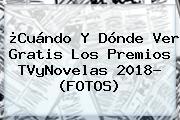 ¿Cuándo Y Dónde Ver Gratis Los <b>Premios TVyNovelas 2018</b>? (FOTOS)