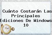 Cuánto Costarán Las Principales Ediciones De <b>Windows 10</b>