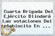 Cuarta Brigada Del Ejército Blindará Las <b>votaciones</b> Del <b>plebiscito</b> En ...
