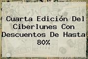 Cuarta Edición Del <b>Ciberlunes</b> Con Descuentos De Hasta 80%