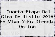 Cuarta Etapa Del <b>Giro De Italia 2015</b> En Vivo Y En Directo Online