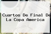 <b>Cuartos De Final</b> De La <b>Copa America</b>