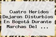 Cuatro Heridos Dejaron Disturbios En Bogotá Durante Marchas Del <b>...</b>