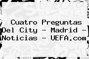 Cuatro Preguntas Del City - Madrid - Noticias - <b>UEFA</b>.com