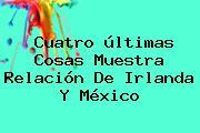 Cuatro últimas Cosas Muestra Relación De <b>Irlanda</b> Y México