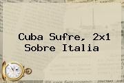 Cuba Sufre, 2x1 Sobre <b>Italia</b>