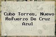 <b>Cubo Torres</b>, Nuevo Refuerzo De Cruz Azul