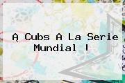 ¡<b>Cubs</b> A La Serie Mundial!
