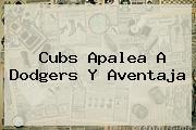 Cubs Apalea A <b>Dodgers</b> Y Aventaja