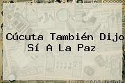 Cúcuta También Dijo <b>Sí A La Paz</b>