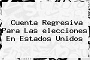 Cuenta Regresiva Para Las <b>elecciones</b> En <b>Estados Unidos</b>