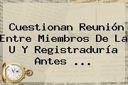 Cuestionan Reunión Entre Miembros De La U Y <b>Registraduría</b> Antes ...