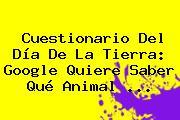 <b>Cuestionario Del Día De La Tierra</b>: Google Quiere Saber Qué Animal <b>...</b>