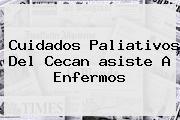 Cuidados Paliativos Del Cecan <b>asiste</b> A Enfermos