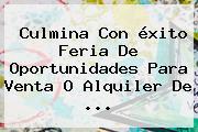 Culmina Con <b>éxito</b> Feria De Oportunidades Para Venta O Alquiler De ...