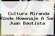 Cultura Miranda Rinde Homenaje A <b>San Juan Bautista</b>
