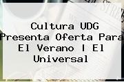 Cultura <b>UDG</b> Presenta Oferta Para El Verano | El Universal