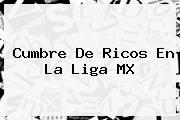 Cumbre De Ricos En La <b>Liga MX</b>