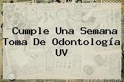 Cumple Una Semana Toma De Odontología <b>UV</b>