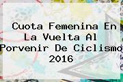 Cuota Femenina En La Vuelta Al <b>Porvenir</b> De Ciclismo 2016