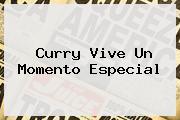 <b>Curry</b> Vive Un Momento Especial