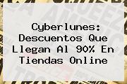 <b>Cyberlunes</b>: Descuentos Que Llegan Al 90% En Tiendas Online