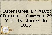 <b>Cyberlunes</b> En Vivo: Ofertas Y Compras 20 Y 21 De Junio De 2016