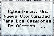 <b>Cyberlunes</b>, Una Nueva Oportunidad Para Los Cazadores De Ofertas <b>...</b>